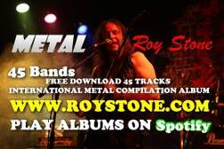 METAL ROY STONE FREE DOWNLOAD TRACKS INTERNATIONAL COMPILATION ALBUMS WWW.ROYSTONE.COM PLAY ALBUMS ON SPOTIFY METAL FREE DOWNLOAD TRACKS METAL FREE DOWNLOADS MP3 MP3S METAL ON SPOTIFY FREE METAL ON SPOTIFY METAL SPOTIFY ROCK SPOTIFY